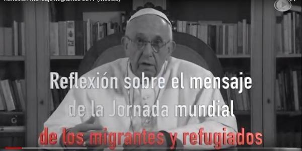 Reflexión Mensaje del Papa para la Jornada Mundial de Migrantes 2017